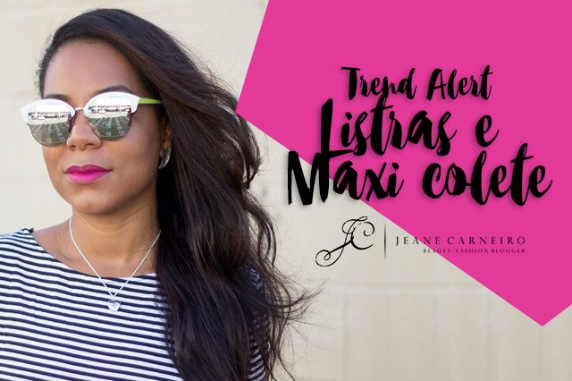 Trend alert: Listras e Maxi colete