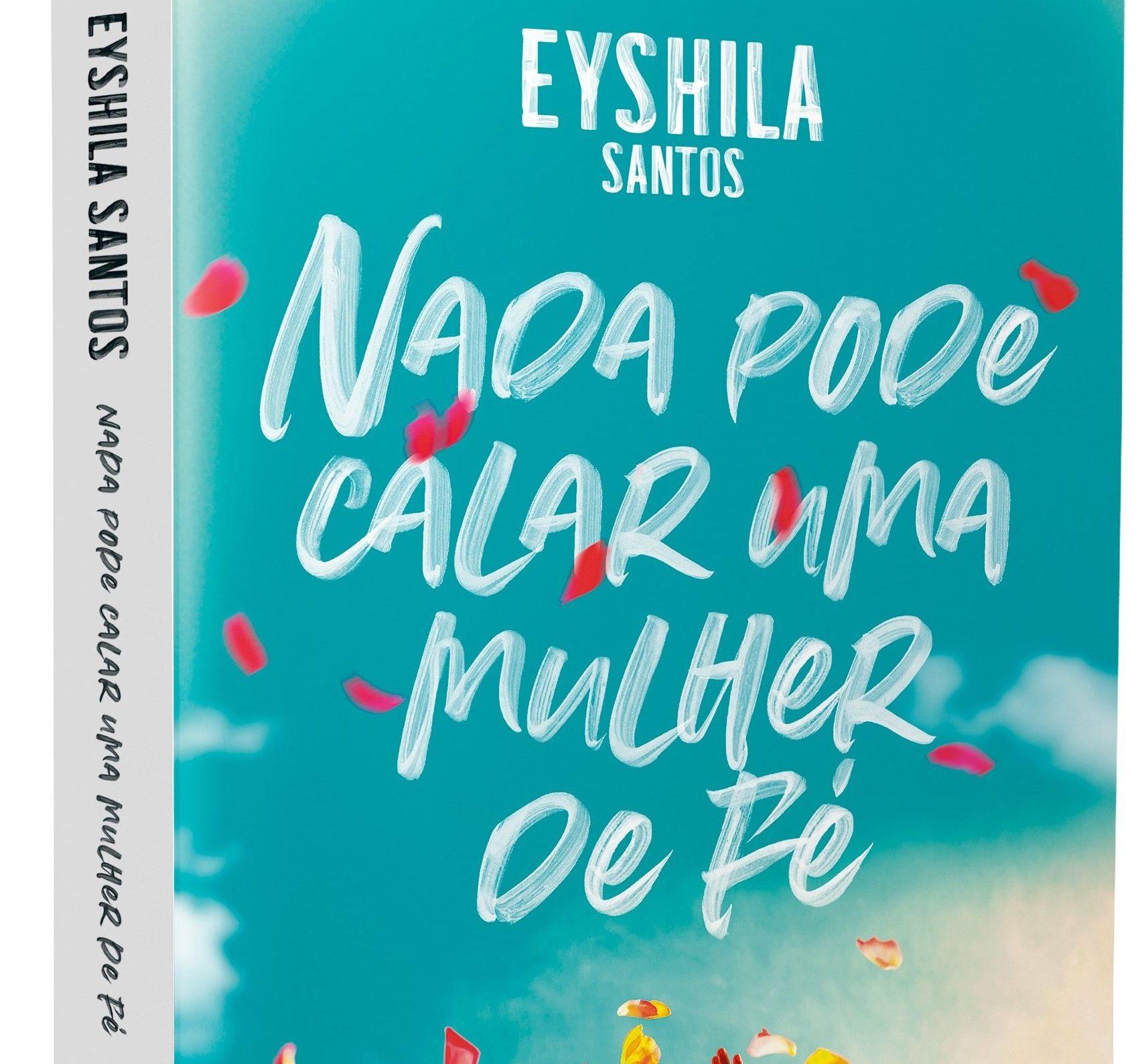 """EYSHILA- """"Nada pode calar uma mulher de fé"""""""